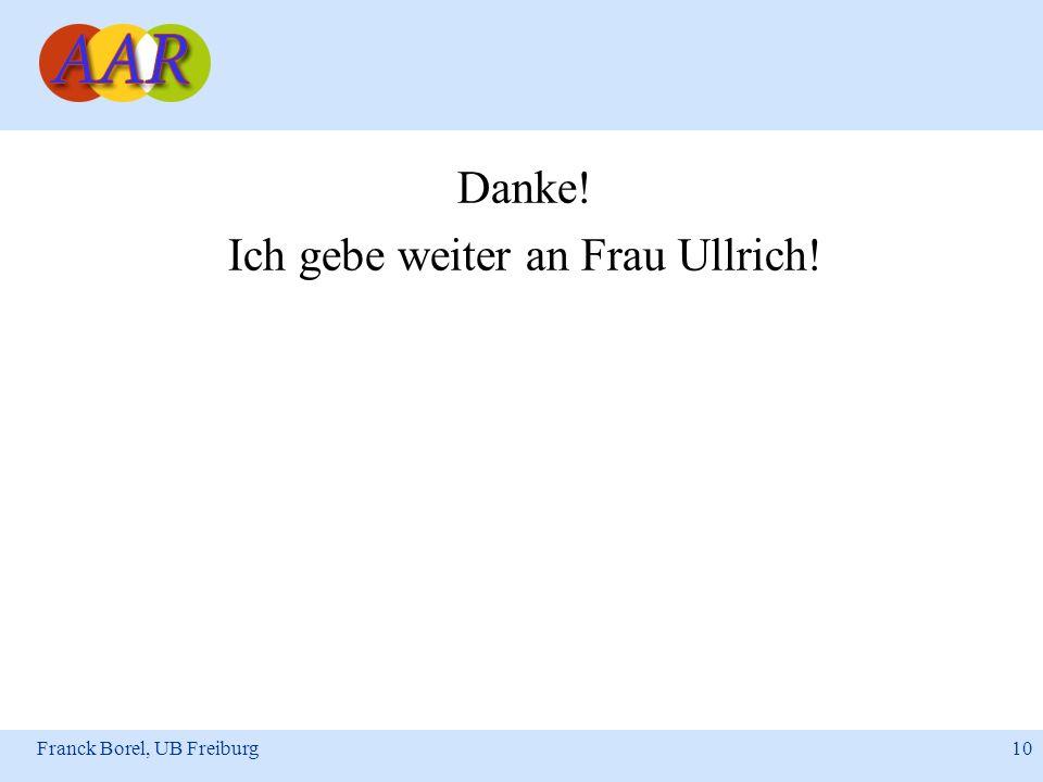 Franck Borel, UB Freiburg 10 Danke! Ich gebe weiter an Frau Ullrich!