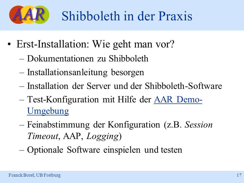 Franck Borel, UB Freiburg 17 Shibboleth in der Praxis Erst-Installation: Wie geht man vor? –Dokumentationen zu Shibboleth –Installationsanleitung beso