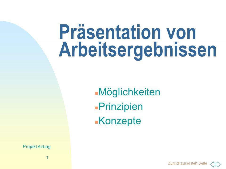 Zurück zur ersten Seite Projekt Airbag 1 Präsentation von Arbeitsergebnissen n Möglichkeiten n Prinzipien n Konzepte