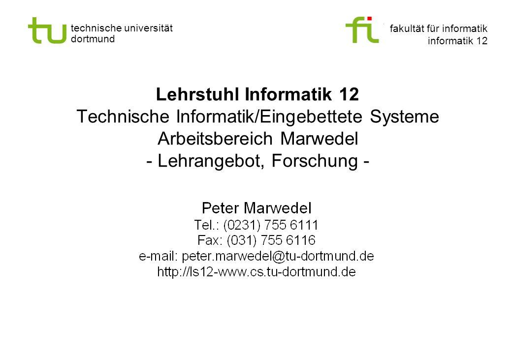 fakultät für informatik informatik 12 technische universität dortmund Lehrstuhl Informatik 12 Technische Informatik/Eingebettete Systeme Arbeitsbereich Marwedel - Lehrangebot, Forschung -