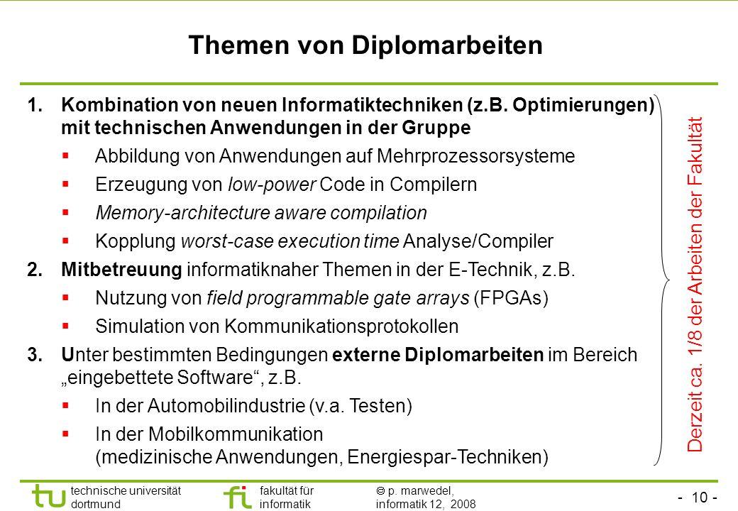 - 10 - technische universität dortmund fakultät für informatik p. marwedel, informatik 12, 2008 Themen von Diplomarbeiten 1.Kombination von neuen Info