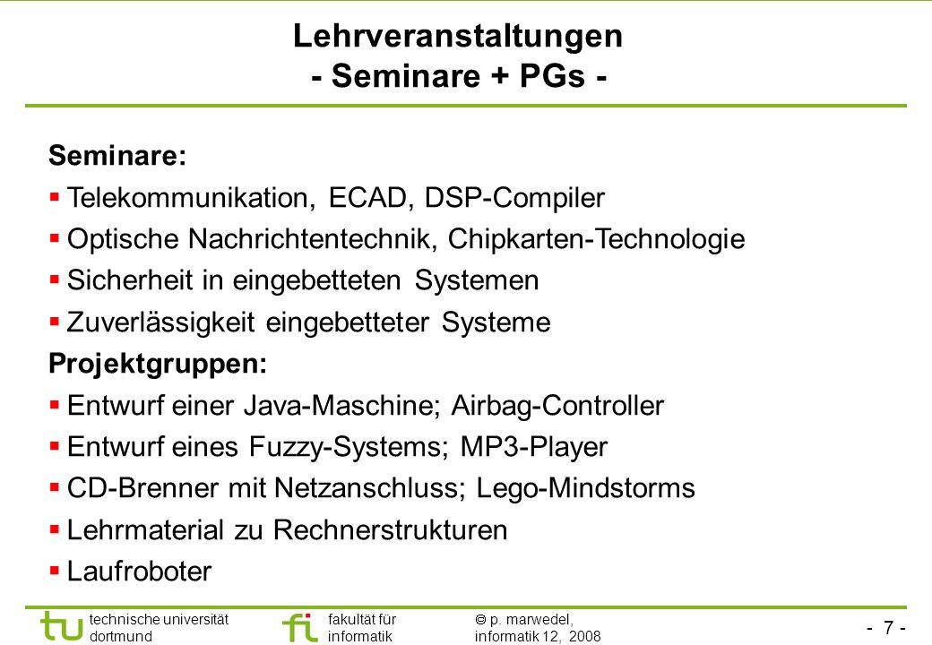- 7 - technische universität dortmund fakultät für informatik p. marwedel, informatik 12, 2008 Lehrveranstaltungen - Seminare + PGs - Seminare: Teleko