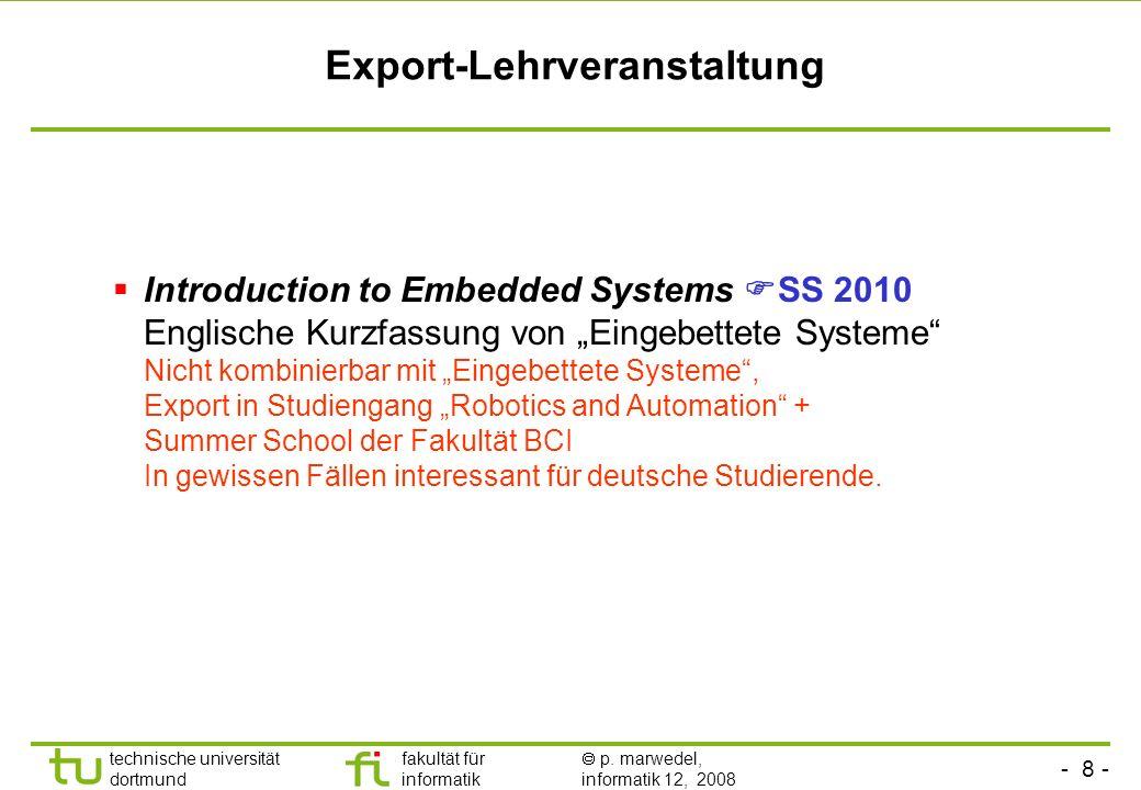 - 8 - technische universität dortmund fakultät für informatik p. marwedel, informatik 12, 2008 Export-Lehrveranstaltung Introduction to Embedded Syste