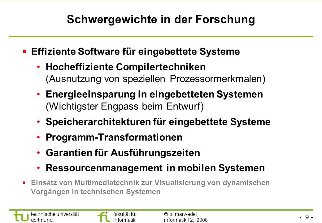 - 9 - technische universität dortmund fakultät für informatik p. marwedel, informatik 12, 2008 Schwergewichte in der Forschung Effiziente Software für