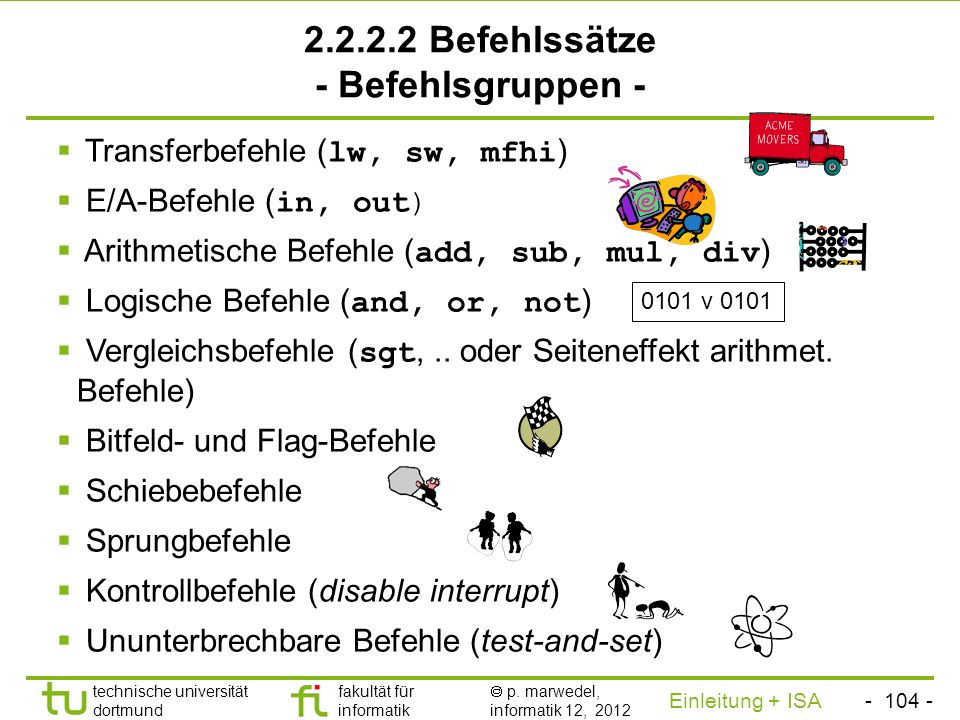 - 103 - technische universität dortmund fakultät für informatik p. marwedel, informatik 12, 2012 Einleitung + ISA TU Dortmund Zusammenfassung Allgemei