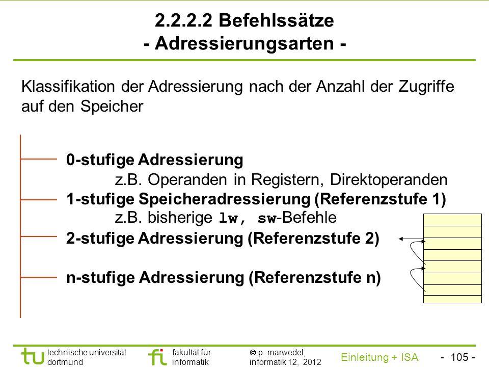 - 104 - technische universität dortmund fakultät für informatik p. marwedel, informatik 12, 2012 Einleitung + ISA TU Dortmund 2.2.2.2 Befehlssätze - B
