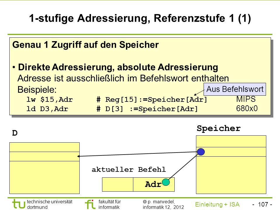 - 106 - technische universität dortmund fakultät für informatik p. marwedel, informatik 12, 2012 Einleitung + ISA TU Dortmund 0-stufige Adressierung R