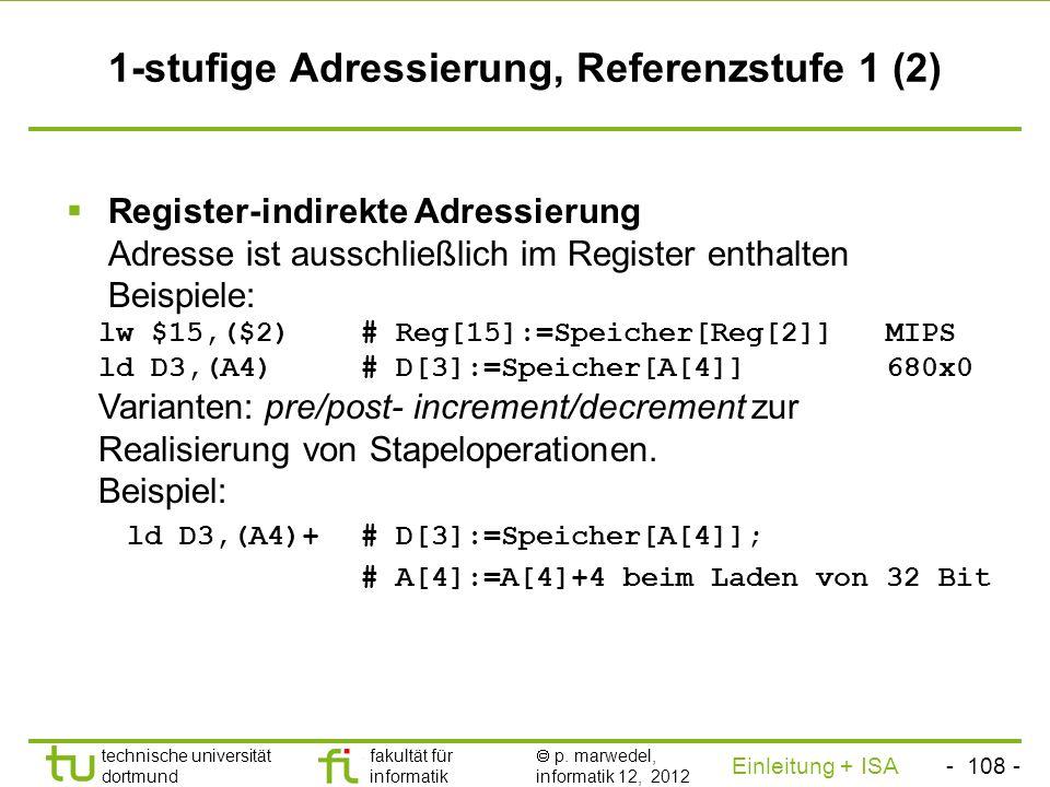 - 107 - technische universität dortmund fakultät für informatik p. marwedel, informatik 12, 2012 Einleitung + ISA TU Dortmund 1-stufige Adressierung,