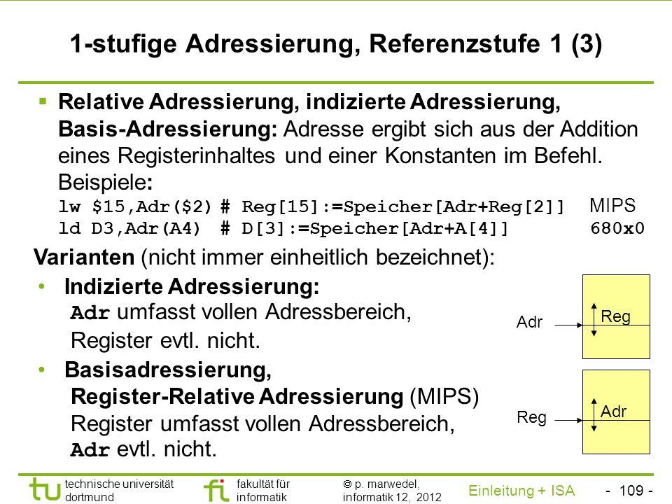 - 108 - technische universität dortmund fakultät für informatik p. marwedel, informatik 12, 2012 Einleitung + ISA TU Dortmund 1-stufige Adressierung,