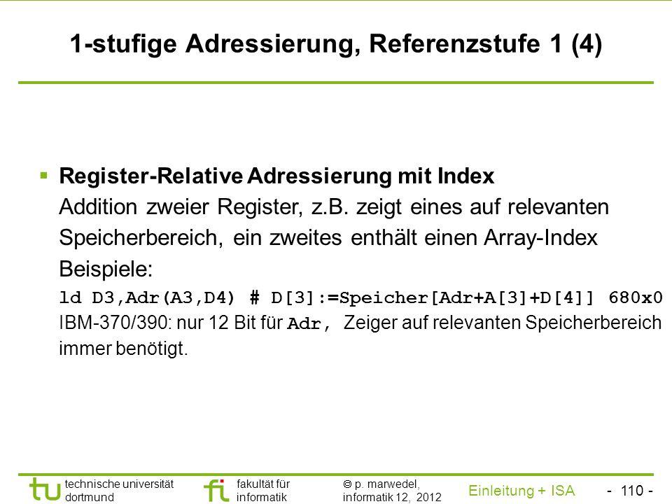 - 109 - technische universität dortmund fakultät für informatik p. marwedel, informatik 12, 2012 Einleitung + ISA TU Dortmund 1-stufige Adressierung,