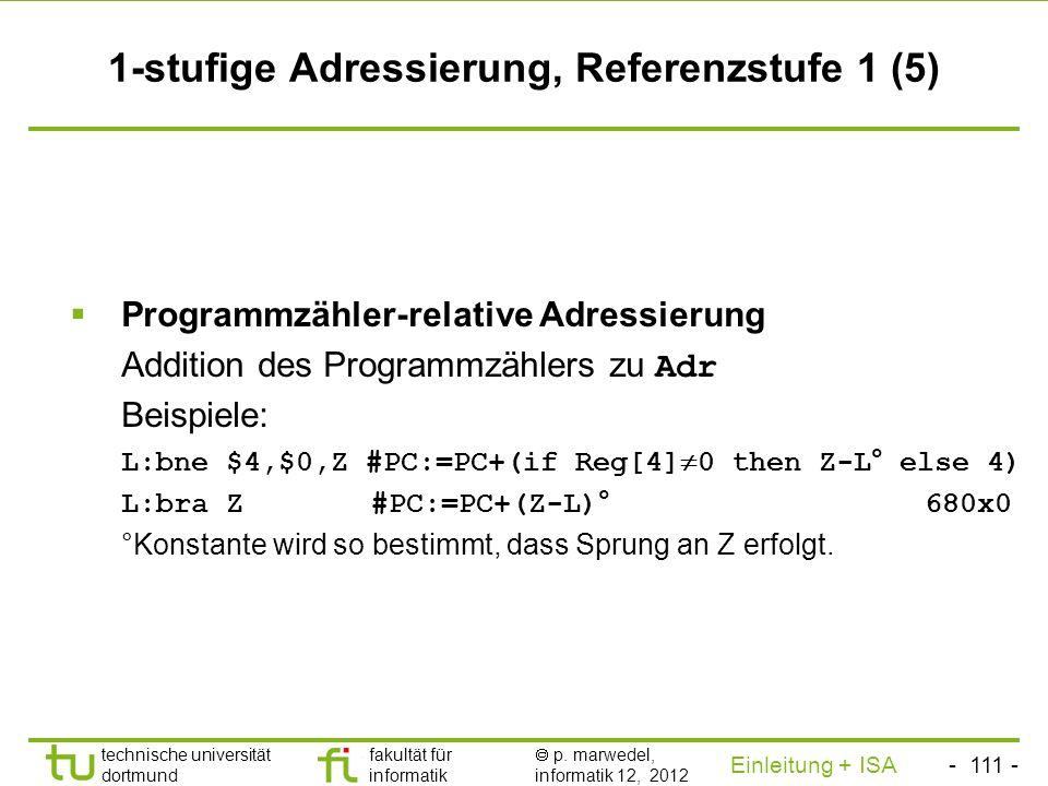 - 110 - technische universität dortmund fakultät für informatik p. marwedel, informatik 12, 2012 Einleitung + ISA TU Dortmund 1-stufige Adressierung,