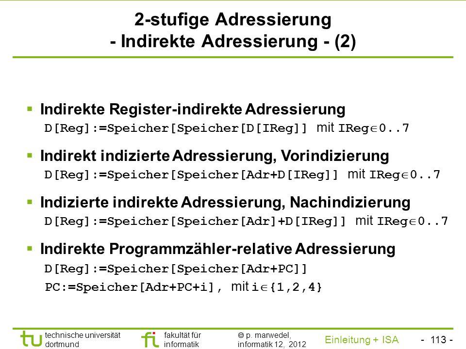 - 112 - technische universität dortmund fakultät für informatik p. marwedel, informatik 12, 2012 Einleitung + ISA TU Dortmund 2-stufige Adressierung -