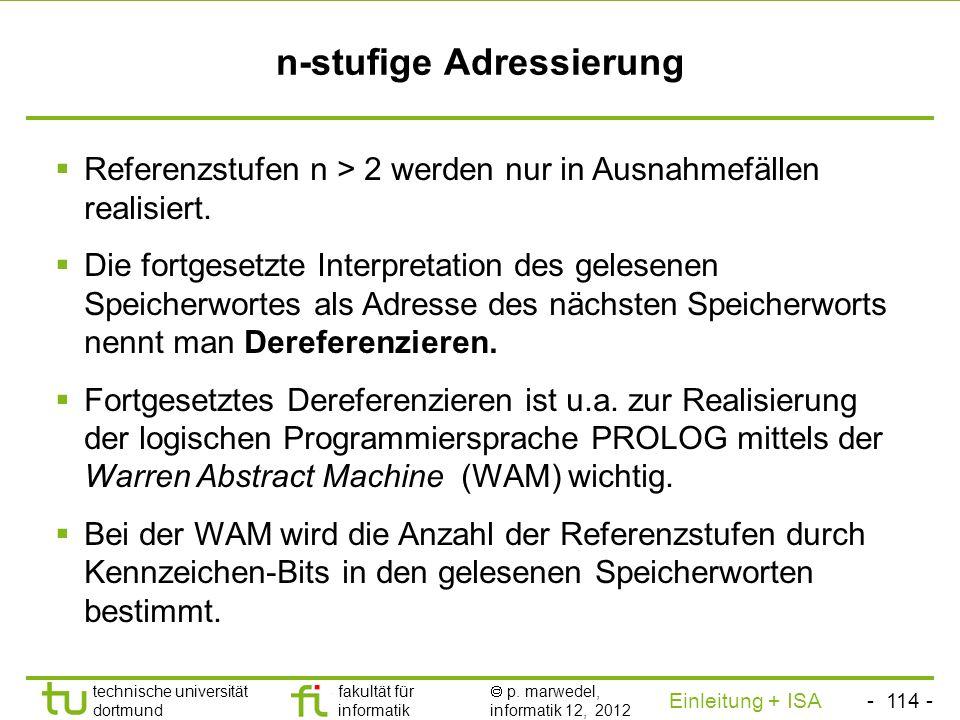 - 113 - technische universität dortmund fakultät für informatik p. marwedel, informatik 12, 2012 Einleitung + ISA TU Dortmund 2-stufige Adressierung -