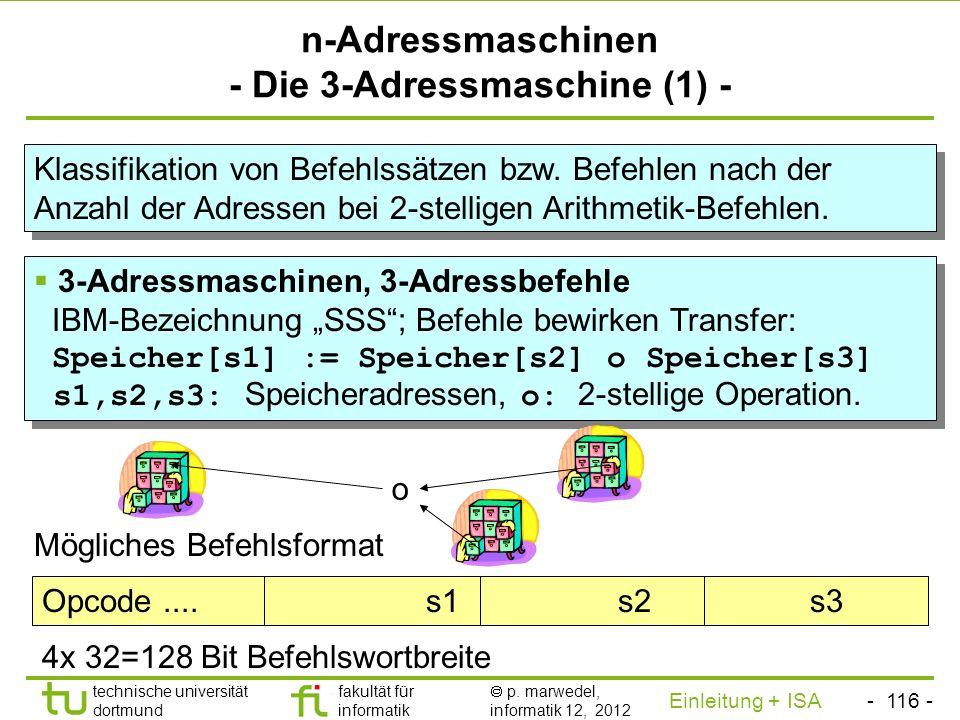 - 115 - technische universität dortmund fakultät für informatik p. marwedel, informatik 12, 2012 Einleitung + ISA TU Dortmund Übersicht 0-stufige Adre