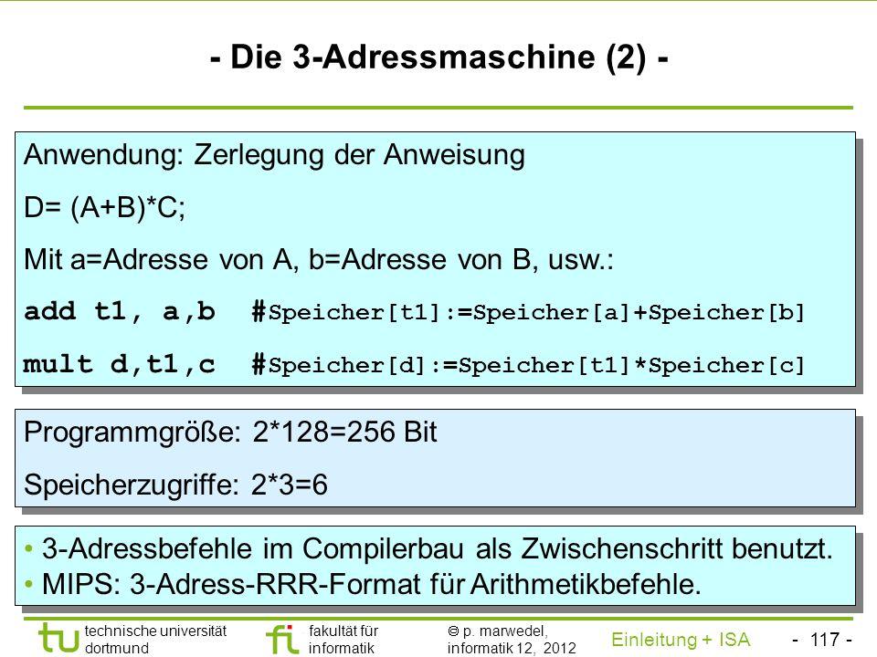 - 116 - technische universität dortmund fakultät für informatik p. marwedel, informatik 12, 2012 Einleitung + ISA TU Dortmund n-Adressmaschinen - Die