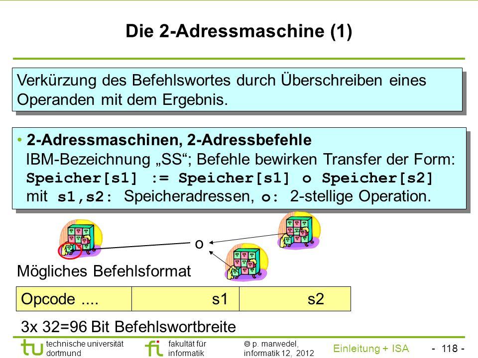 - 117 - technische universität dortmund fakultät für informatik p. marwedel, informatik 12, 2012 Einleitung + ISA TU Dortmund - Die 3-Adressmaschine (