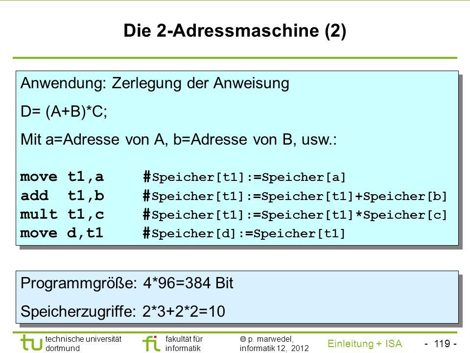 - 118 - technische universität dortmund fakultät für informatik p. marwedel, informatik 12, 2012 Einleitung + ISA TU Dortmund Die 2-Adressmaschine (1)