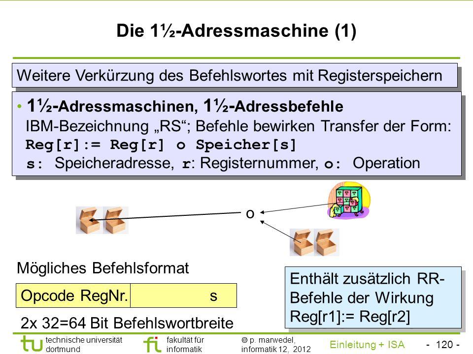 - 119 - technische universität dortmund fakultät für informatik p. marwedel, informatik 12, 2012 Einleitung + ISA TU Dortmund Die 2-Adressmaschine (2)