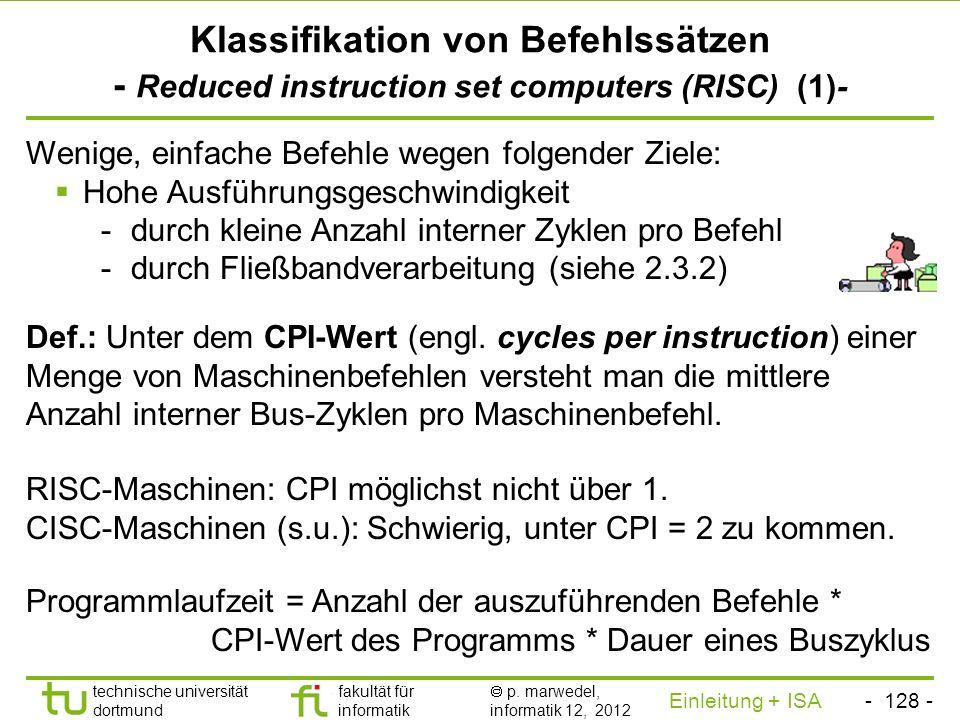 - 127 - technische universität dortmund fakultät für informatik p. marwedel, informatik 12, 2012 Einleitung + ISA TU Dortmund Zusammenfassung Allgemei