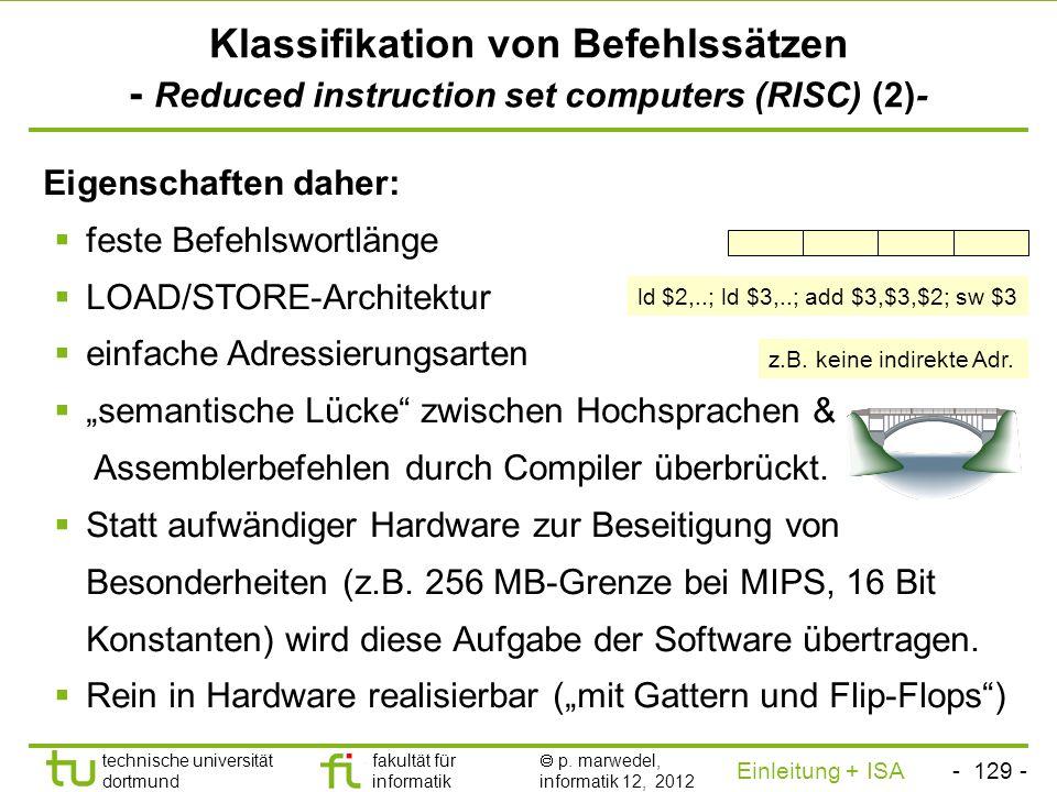 - 128 - technische universität dortmund fakultät für informatik p. marwedel, informatik 12, 2012 Einleitung + ISA TU Dortmund Klassifikation von Befeh