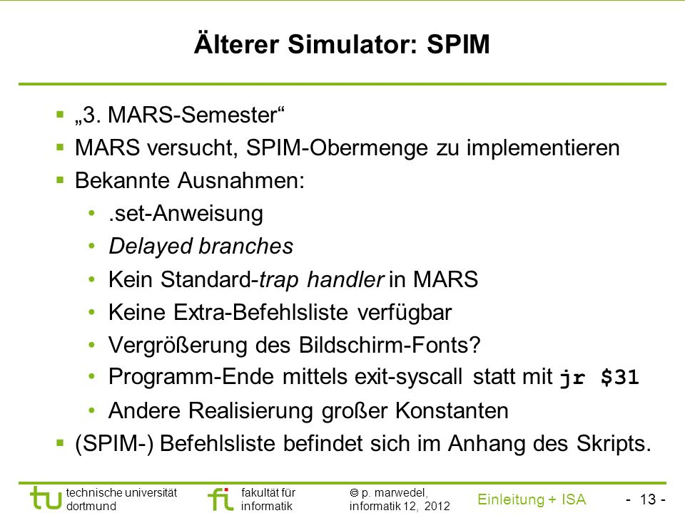 - 12 - technische universität dortmund fakultät für informatik p. marwedel, informatik 12, 2012 Einleitung + ISA TU Dortmund Simulation des MIPS-Befeh
