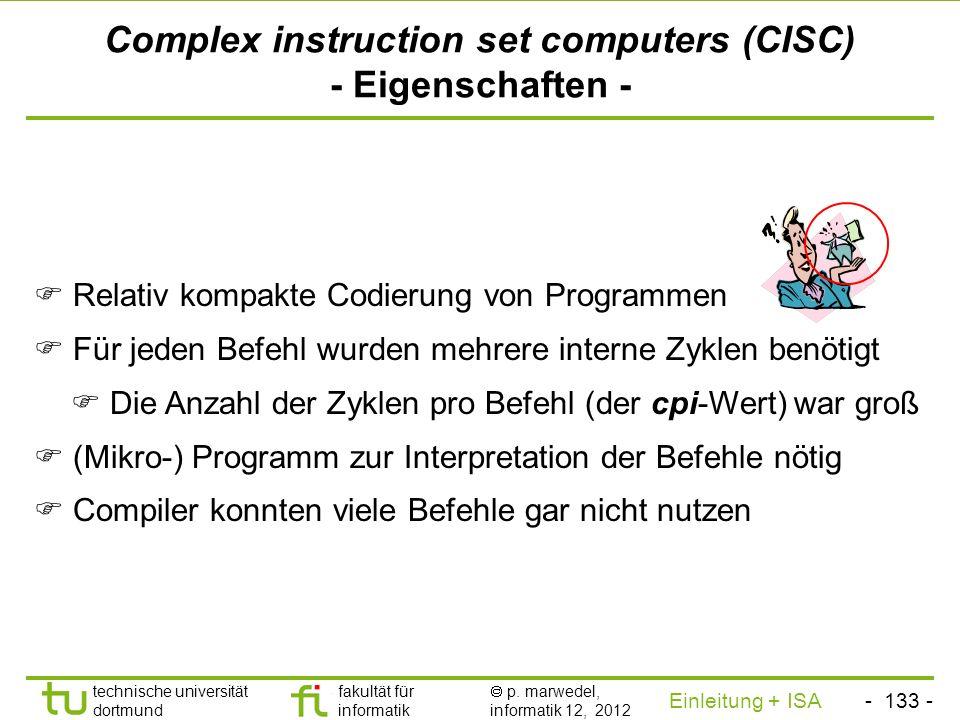 - 132 - technische universität dortmund fakultät für informatik p. marwedel, informatik 12, 2012 Einleitung + ISA TU Dortmund Complex instruction set