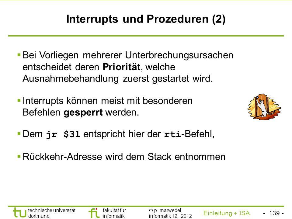 - 138 - technische universität dortmund fakultät für informatik p. marwedel, informatik 12, 2012 Einleitung + ISA TU Dortmund Interrupts und Prozedure