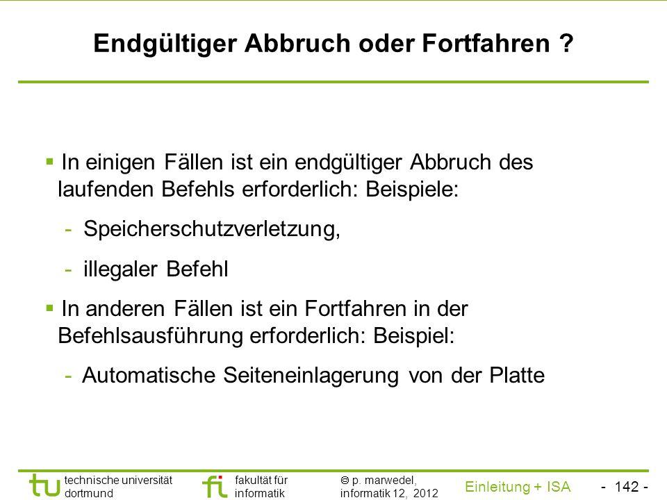 - 141 - technische universität dortmund fakultät für informatik p. marwedel, informatik 12, 2012 Einleitung + ISA TU Dortmund Unterbrechung am Ende de