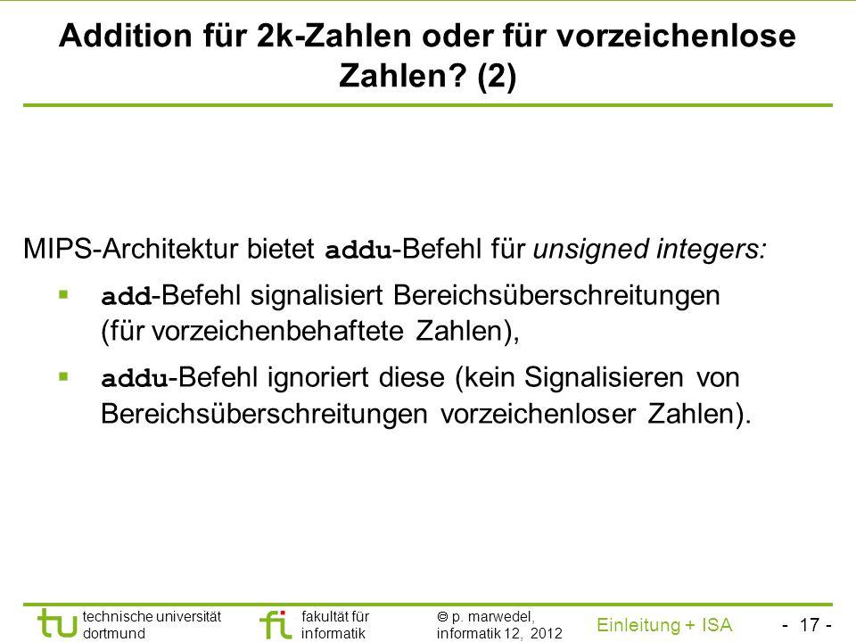 - 16 - technische universität dortmund fakultät für informatik p. marwedel, informatik 12, 2012 Einleitung + ISA TU Dortmund Addition für 2k-Zahlen od