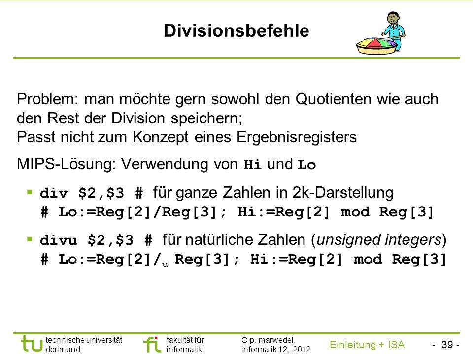 - 38 - technische universität dortmund fakultät für informatik p. marwedel, informatik 12, 2012 Einleitung + ISA TU Dortmund Varianten des Multiplikat