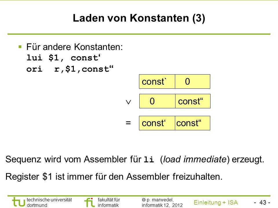 - 42 - technische universität dortmund fakultät für informatik p. marwedel, informatik 12, 2012 Einleitung + ISA TU Dortmund Laden von Konstanten (2)