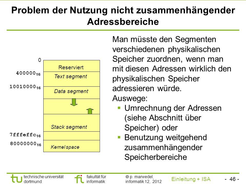 - 45 - technische universität dortmund fakultät für informatik p. marwedel, informatik 12, 2012 Einleitung + ISA TU Dortmund Einteilung des Speicherbe