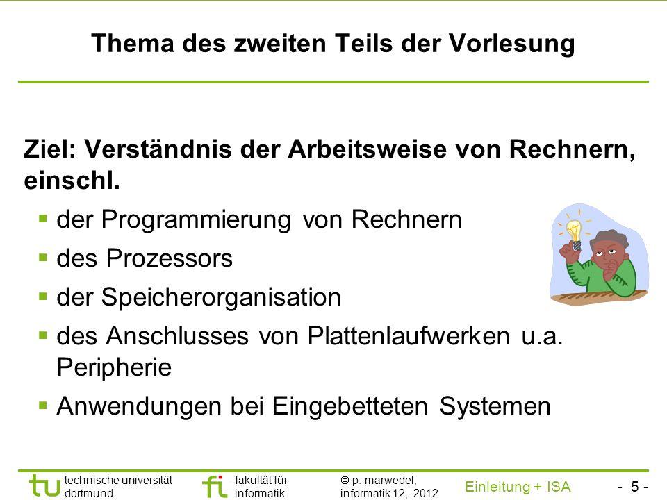 - 4 - technische universität dortmund fakultät für informatik p. marwedel, informatik 12, 2012 Einleitung + ISA TU Dortmund … und Techniken zu deren V
