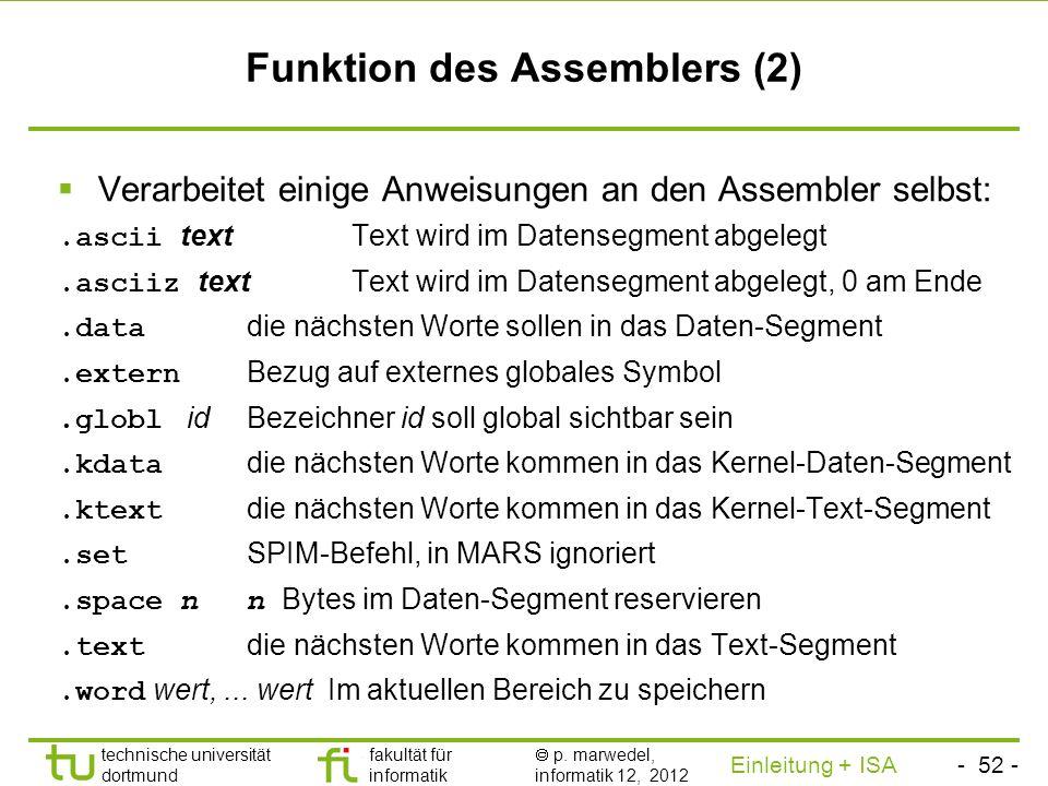 - 51 - technische universität dortmund fakultät für informatik p. marwedel, informatik 12, 2012 Einleitung + ISA TU Dortmund Funktion des Assemblers (