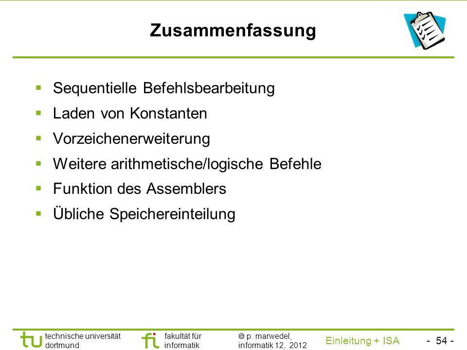 - 53 - technische universität dortmund fakultät für informatik p. marwedel, informatik 12, 2012 Einleitung + ISA TU Dortmund Assembler übersetzt symbo