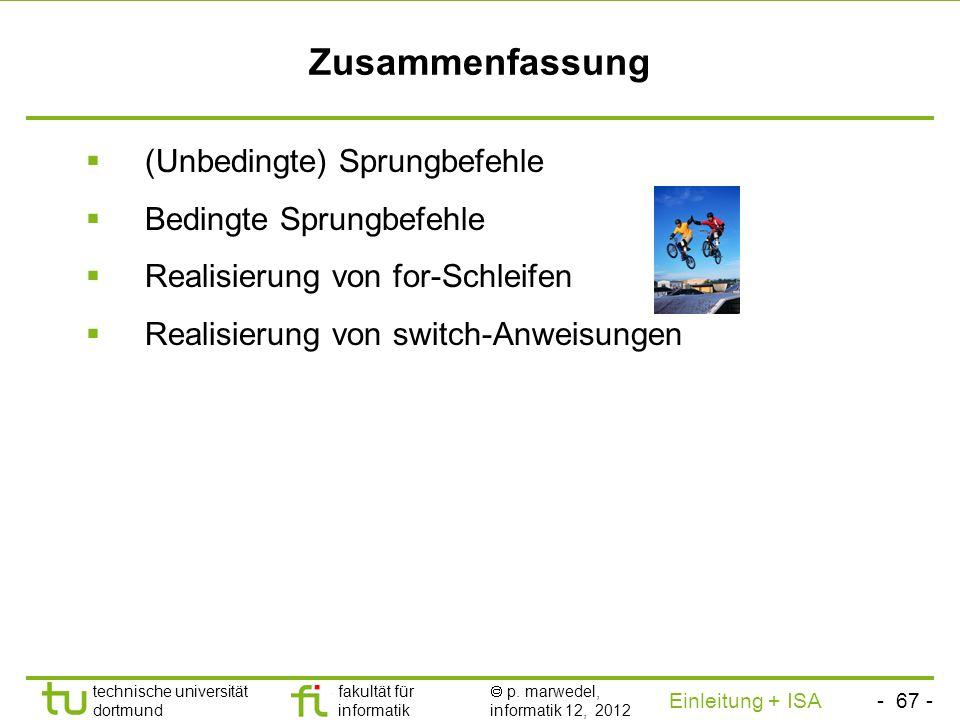 - 66 - technische universität dortmund fakultät für informatik p. marwedel, informatik 12, 2012 Einleitung + ISA TU Dortmund Realisierung von SWITCH-A