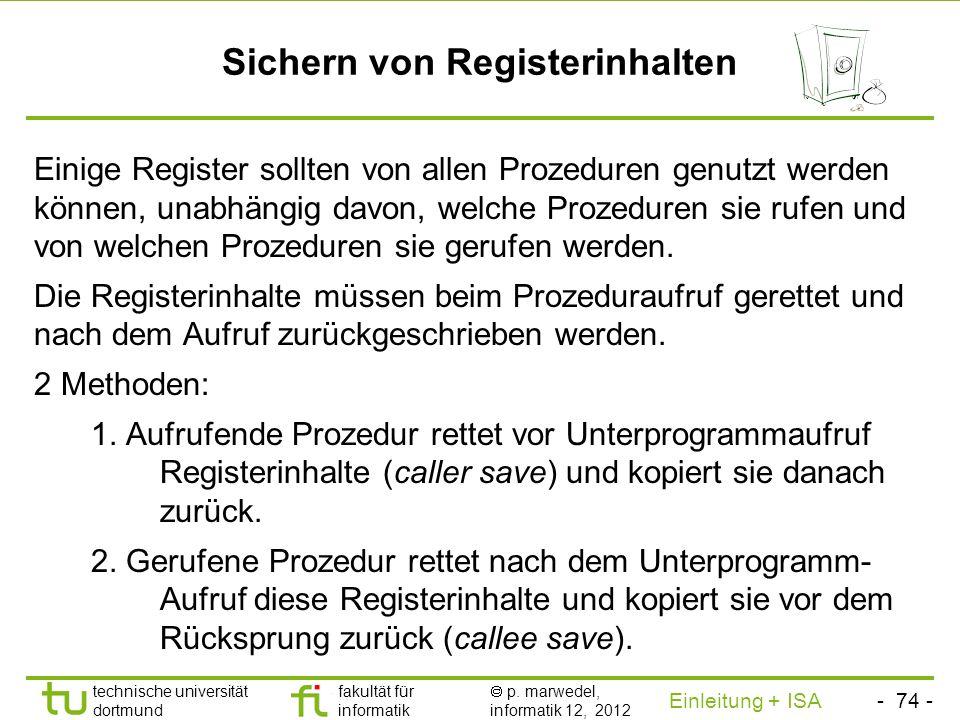 - 73 - technische universität dortmund fakultät für informatik p. marwedel, informatik 12, 2012 Einleitung + ISA TU Dortmund Konkrete Realisierung für