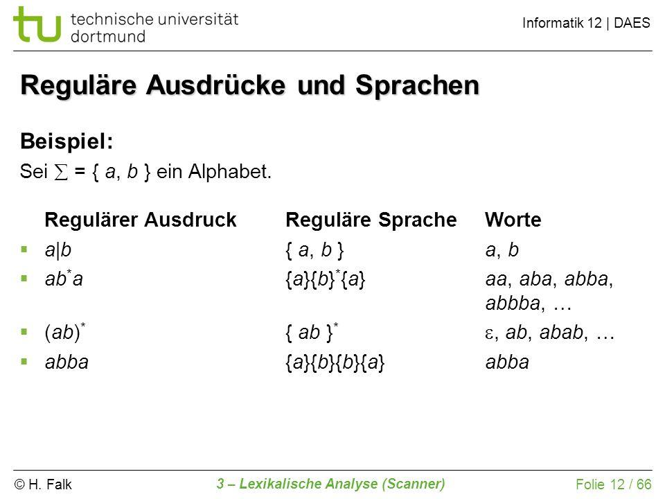 © H. Falk Informatik 12 | DAES 3 – Lexikalische Analyse (Scanner) Folie 12 / 66 Reguläre Ausdrücke und Sprachen Beispiel: Sei = { a, b } ein Alphabet.
