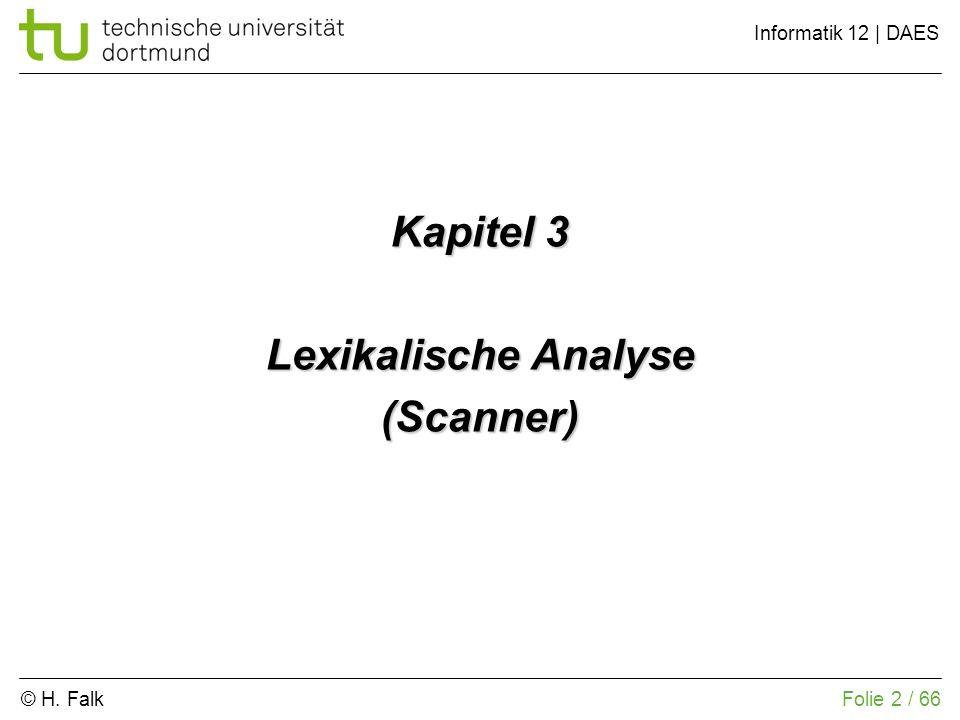 © H. Falk Informatik 12 | DAES 3 – Lexikalische Analyse (Scanner) Folie 2 / 66 Kapitel 3 Lexikalische Analyse (Scanner)