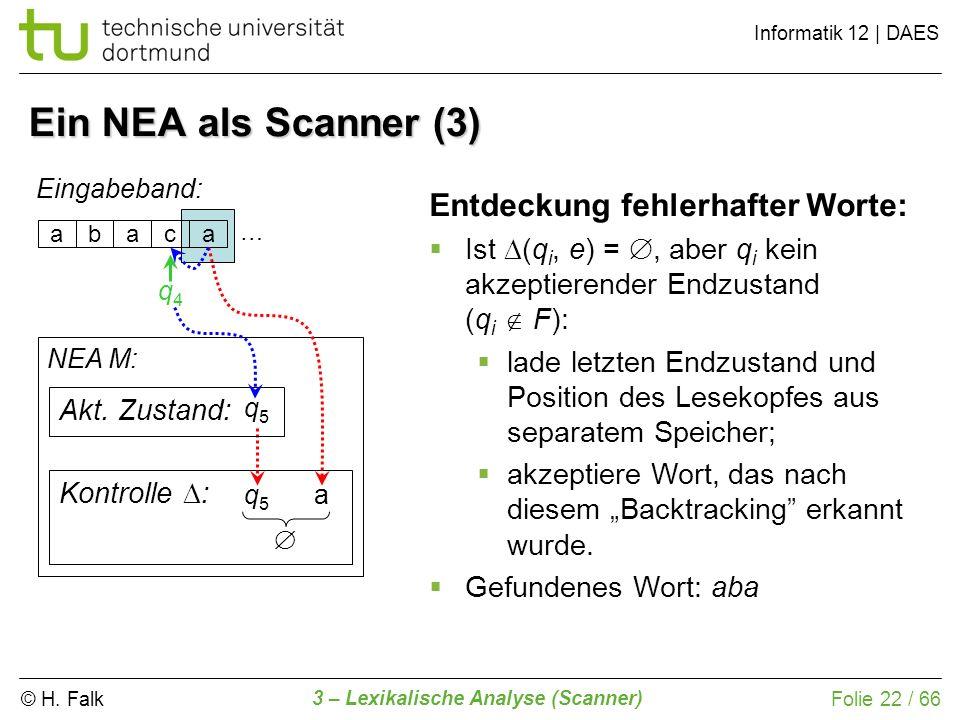 © H. Falk Informatik 12 | DAES 3 – Lexikalische Analyse (Scanner) Folie 22 / 66 Ein NEA als Scanner (3) abaca Eingabeband: NEA M: Kontrolle : Entdecku