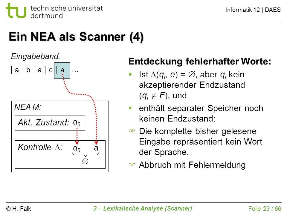 © H. Falk Informatik 12 | DAES 3 – Lexikalische Analyse (Scanner) Folie 23 / 66 Ein NEA als Scanner (4) abaca Eingabeband: NEA M: Kontrolle : Entdecku