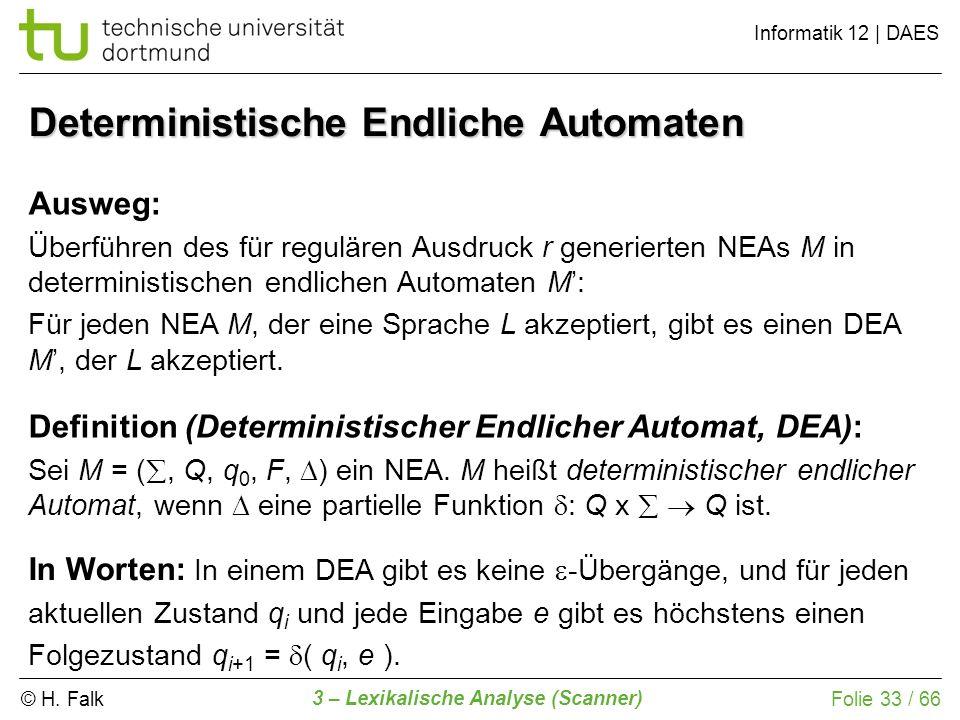 © H. Falk Informatik 12 | DAES 3 – Lexikalische Analyse (Scanner) Folie 33 / 66 Deterministische Endliche Automaten Ausweg: Überführen des für regulär