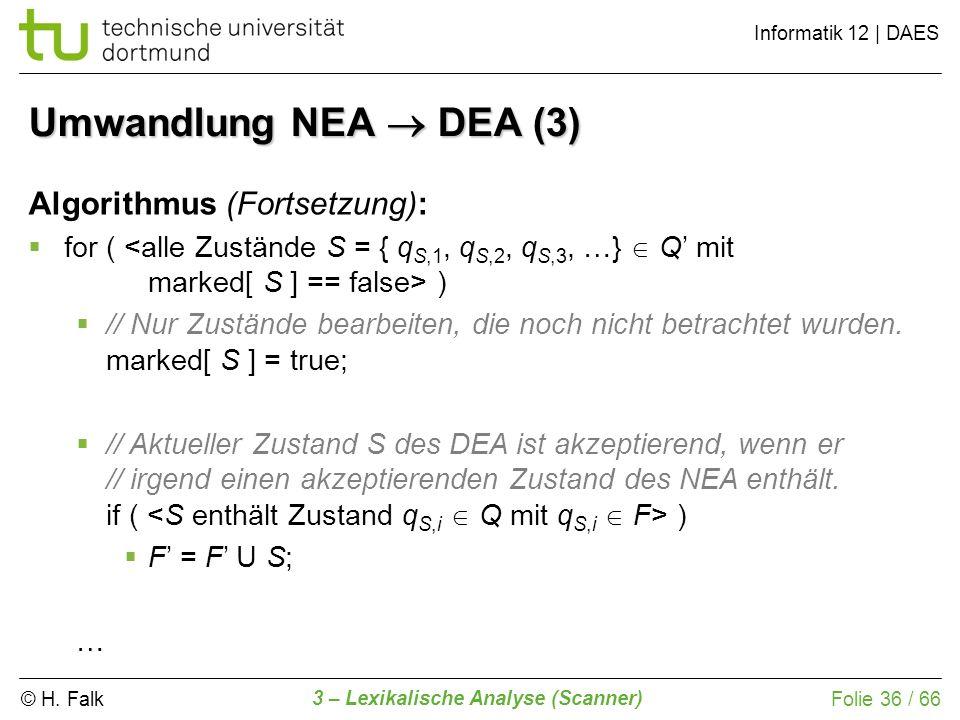 © H. Falk Informatik 12 | DAES 3 – Lexikalische Analyse (Scanner) Folie 36 / 66 Umwandlung NEA DEA (3) Algorithmus (Fortsetzung): for ( ) // Nur Zustä