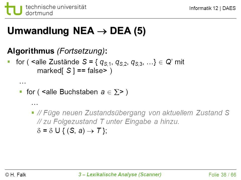 © H. Falk Informatik 12 | DAES 3 – Lexikalische Analyse (Scanner) Folie 38 / 66 Umwandlung NEA DEA (5) Algorithmus (Fortsetzung): for ( ) … … // Füge