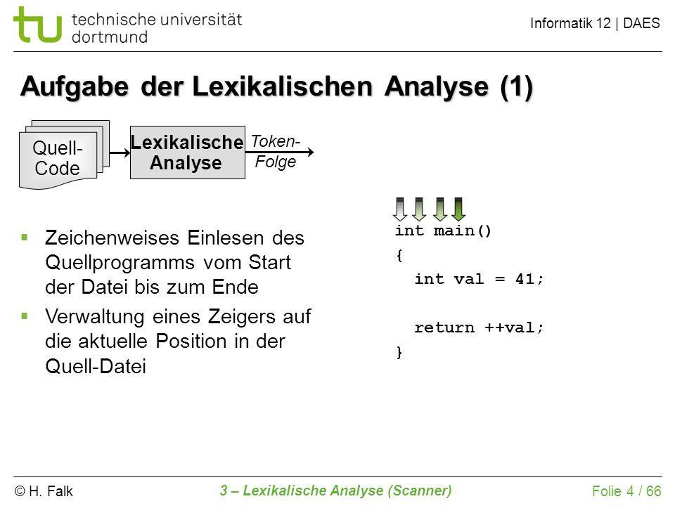 © H. Falk Informatik 12 | DAES 3 – Lexikalische Analyse (Scanner) Folie 4 / 66 Aufgabe der Lexikalischen Analyse (1) Lexikalische Analyse Quell- Code