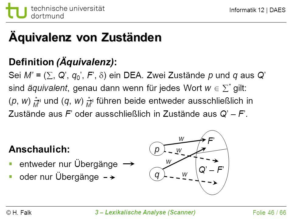 © H. Falk Informatik 12 | DAES 3 – Lexikalische Analyse (Scanner) Folie 46 / 66 Äquivalenz von Zuständen Definition (Äquivalenz): Sei M = (, Q, q 0, F