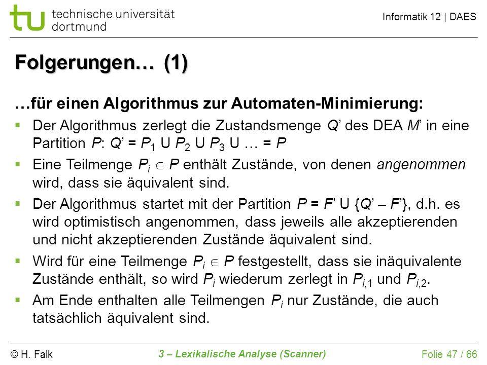 © H. Falk Informatik 12 | DAES 3 – Lexikalische Analyse (Scanner) Folie 47 / 66 Folgerungen… (1) …für einen Algorithmus zur Automaten-Minimierung: Der