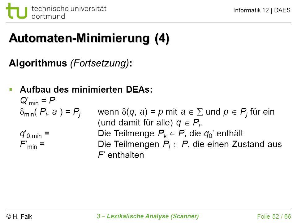 © H. Falk Informatik 12 | DAES 3 – Lexikalische Analyse (Scanner) Folie 52 / 66 Automaten-Minimierung (4) Algorithmus (Fortsetzung): Aufbau des minimi