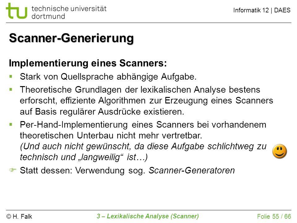 © H. Falk Informatik 12 | DAES 3 – Lexikalische Analyse (Scanner) Folie 55 / 66 Scanner-Generierung Implementierung eines Scanners: Stark von Quellspr