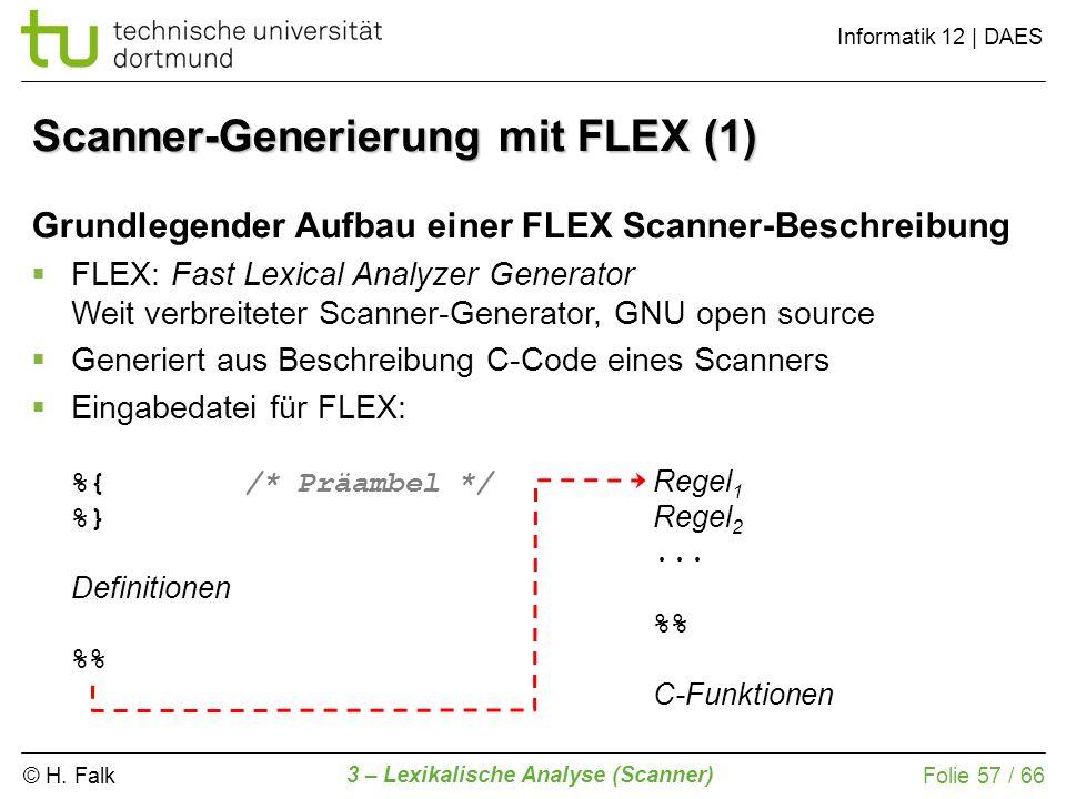 © H. Falk Informatik 12 | DAES 3 – Lexikalische Analyse (Scanner) Folie 57 / 66 Grundlegender Aufbau einer FLEX Scanner-Beschreibung FLEX: Fast Lexica
